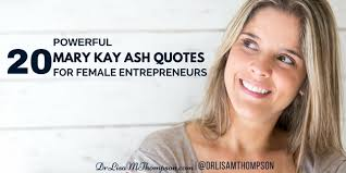 40 Powerful Mary Kay Ash Quotes For Female Entrepreneurs Stunning Mary Kay Quotes