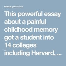 childhood memories essay calpol orange nabisco  this powerful essay about a painful childhood memory got a student into 14 colleges including harvard