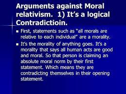 the myth of moral relativism ppt arguments against moral relativism 1 it s a logical contradictioin