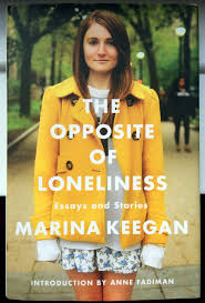 the opposite of loneliness by marina keegan s girl blog for the next in my slightly ailing 52 books challenge i am reviewing the opposite of loneliness by marina keegan this lovely book is the lasting legacy