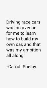 Carroll Shelby Quote: Driving Race Cars Was An Avenue For Me To