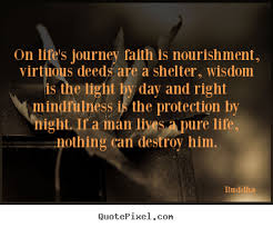 Quotes Life Journey On life's journey faith is nourishment virtuous deeds Buddha life 42