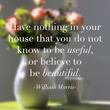 William Morris Quote Useful Or Beautiful Best Of William Morris Quote About Decluttering Rossi Fox