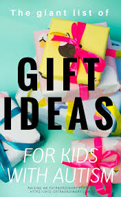 the giant list of gift ideas for kids with autism what to gifts for