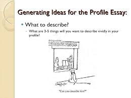 profile essays 8 generating ideas for the profile essay