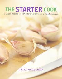 starter cook a beginner home cook s guide to basic kitchen skills starter cook a beginner home cook s guide to basic kitchen skills techniques linda larsen 9780762774487 amazon com books