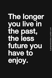 Living In The Past Quotes Interesting The Longer You Live The Past The Less Future You Have To Enjoy
