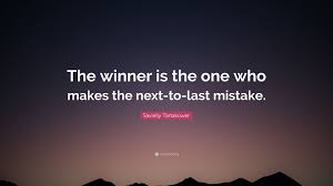 """Savielly Tartakower Quote: """"The winner is the one who makes the  next-to-last mistake."""""""