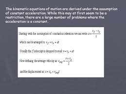 the kinematic equations of motion are derived under the assumption of constant acceleration