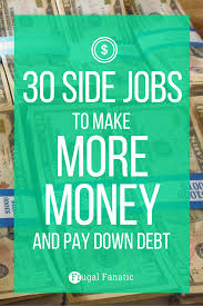 side jobs to make money help pay down debt looking for another job to supplement your