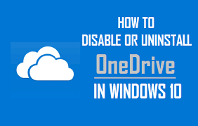 How To Delete Onedrive From Windows 10 How To Disable Or Uninstall Onedrive In Windows 10