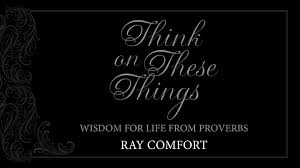 Think On These Things Wisdom For Life From Proverbs Have You Ever