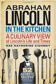 Abraham Lincoln in the Kitchen: A Culinary View of Lincoln's Life ...