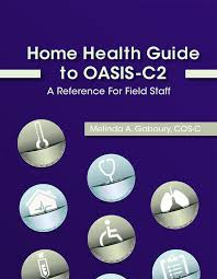 Oasis Charting For Home Health Home Health Guide To Oasis C2 A Reference For Field Staff