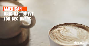 Rather than using frothed milk (as you would with a latte), for breve milk you instead steam. American Original Breve Coffee For Beginners