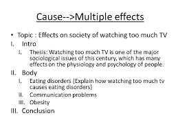 cause and effect essay ppt video online   watching too much tv causes eating disorders communication problems obesity conclusion cause >multiple effects
