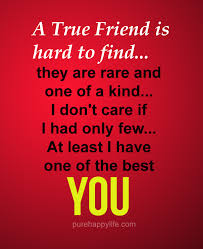 One Of A Kind Quotes Awesome Friendship Quote A True Friend Is Hard To Find They Are Rare And
