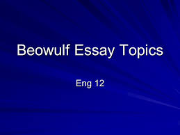 beowulf essay topics eng  topic  the influence of christianity  beowulf essay topics eng