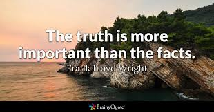 Frank Lloyd Wright Quotes Cool The Truth Is More Important Than The Facts Frank Lloyd Wright