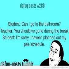 teacher-school-relatable-posts-funny-pee-meme-youdontsay-Quotes.jpg via Relatably.com