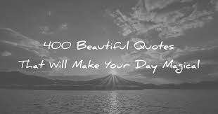 40 Beautiful Quotes That Will Make Your Day Magical Mesmerizing Beautiful Small Quotes