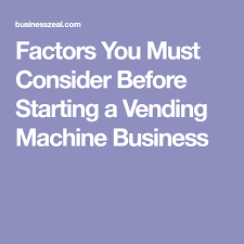 How To Start A Vending Machine Route Extraordinary Factors You Must Consider Before Starting A Vending Machine Business
