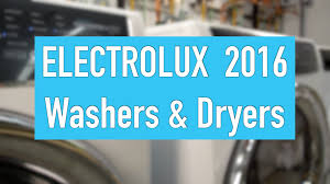 electrolux 617 series. everything you need to know about electrolux\u0027s 2016 laundry machines electrolux 617 series t