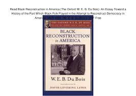 black reconstruction in america the oxford w e b du bois a black reconstruction in america the oxford w e b du bois an essay toward