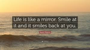 Peace Pilgrim Quote Life Is Like A Mirror Smile At It And It