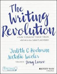 the writing revolution judith c hochman  the writing revolution a guide to advancing thinking through writing in all subjects and grades