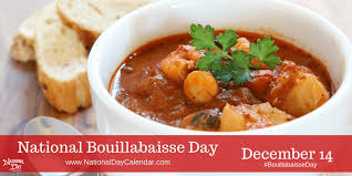 NATIONAL BOUILLABAISSE DAY - December 14 - National Day ...