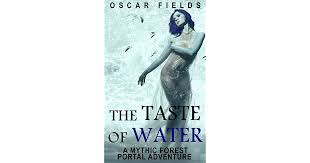 The Taste Of Water : A Mythic Forest Portal Adventure by Oscar Fields
