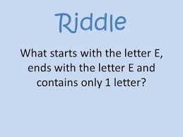 Riddle What starts with the letter E ends with the letter E and contains only 1 letter