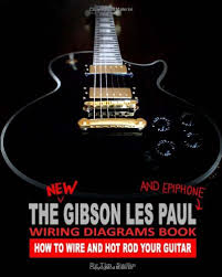 guitar wiring diagram book guitar wiring diagrams online description the new gibson les paul and epiphone wiring diagrams book how to wire and hot rod your guitar tim swike 9781442107403 amazon com books