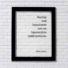 Mark Twain Floating Quote Sanity And Happiness Are An Impossible Combination Insane Crazy Funny Framed Transparent Art