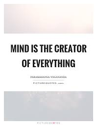 Quote Creator Mesmerizing Mind Is The Creator Of Everything Picture Quotes