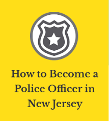 Why To Become A Police Officer How To Become A Police Officer In New Jersey
