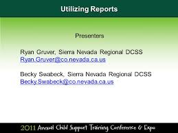 Utilizing Reports Sharon Wardale-Trejo Stanislaus County DCSS Becky Swabeck  Sierra Nevada Regional DCSS Ryan Gruver Sierra Nevada Regional DCSS. - ppt  download