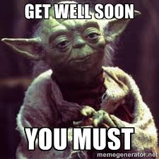 Get Well Soon You Must - yoda star wars | Meme Generator via Relatably.com