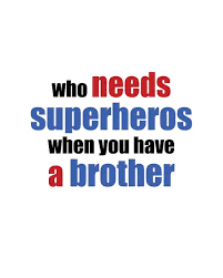 Quotes For Brothers Beauteous Who Needs Superheros When You Have A Brother Sayings Pinterest