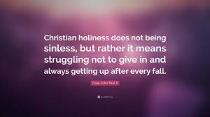 "What It Means To Be A Christian Quotes Best Of Pope John Paul II Quote ""Christian Holiness Does Not Being Sinless"