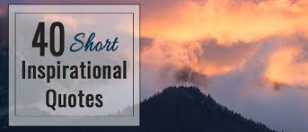 Inspirational Short Quotes 100 Short Inspirational Quotes to Power Up Your Inner Fire 72