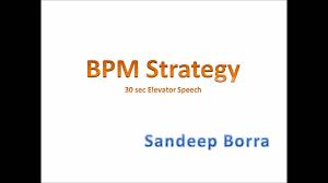 bpm strategy sec elevator speech bpm strategy 30 sec elevator speech