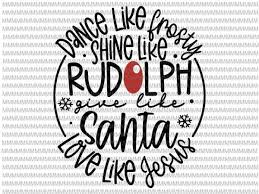 Svg means scalable vector graphic, which means that the graphics can be scaled to various sizes without quality reduction. Dance Like Frosty Shine Like Rudolph Love Like Jesus Xmas Svg Christmas 2020 Svg Buy T Shirt Designs