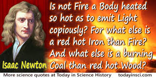 sir isaac newton quotes science quotes dictionary of  isaac newton quote is not fire a body heated so hot as to emit light