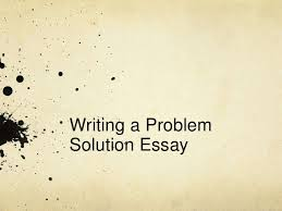 problem solution essay writing a problemsolution essay