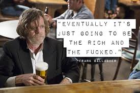 Frank Gallagher Quotes Unique How Do You Feel About Income Inequality Yes Pinterest TVs