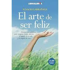 Maybe you would like to learn more about one of these? Amazon Com El Arte De Ser Feliz Spanish Edition Ebook Larranaga Ignacio Kindle Store