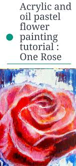 acrylic and oil pastel flower painting tutorial one rose artiful painting demos