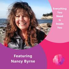 Everything You Need is Inside You Featuring Nancy Byrne – The ...